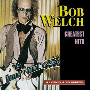 Bob Welch Greatest Hits