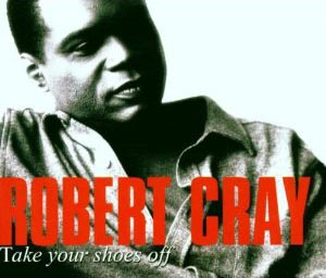 Robert Cray Take Your Shoes Off
